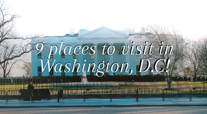 9 Places to visit in Washington, D.C.